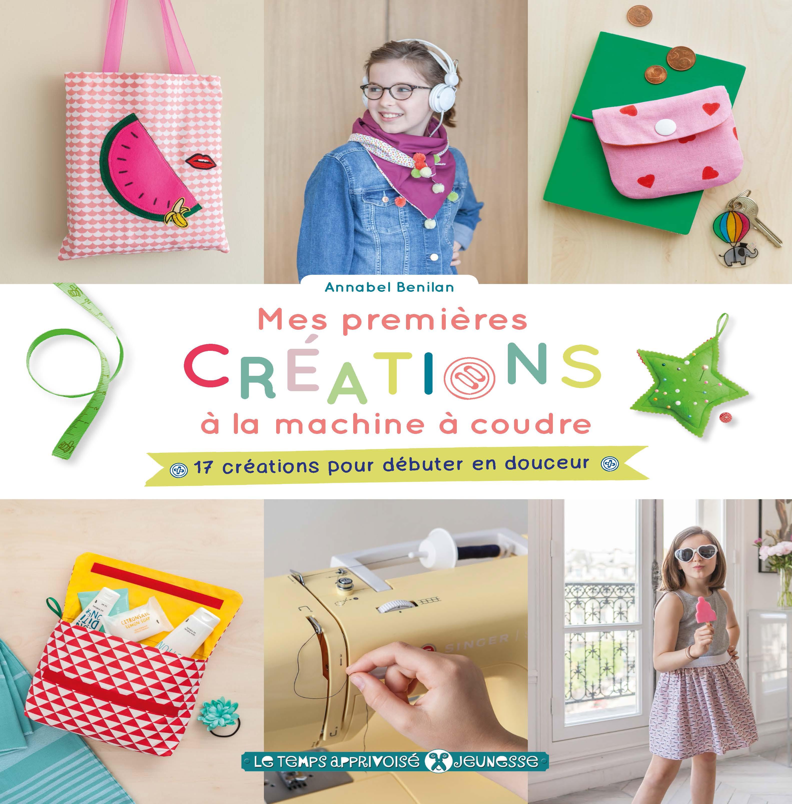 Mes 1ères créations à la machine à coudre : le livre parfait pour les enfants qui débutent en couture